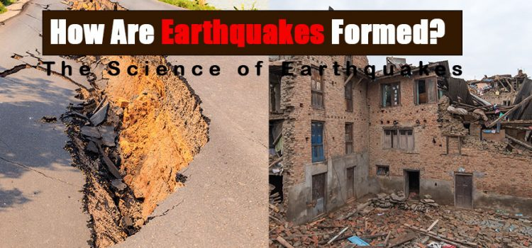 How Are Earthquakes Formed?