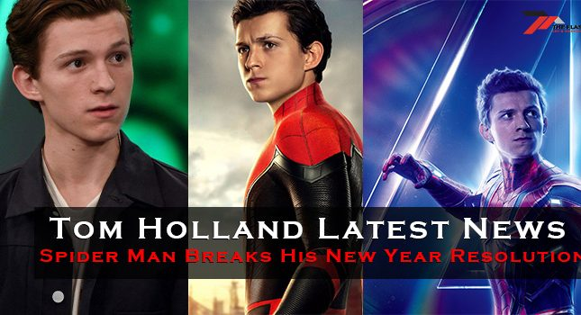 Tom Holland Latest News Spider Man Breaks His New Year Resolution