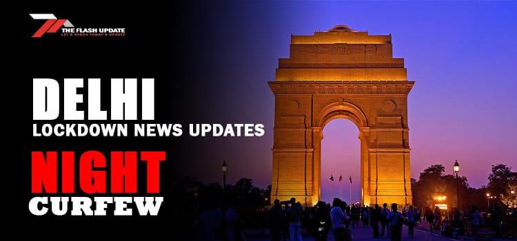 Delhi night curfew: Starting Today, Night Curfew In Delhi From 10 pm To 5 am